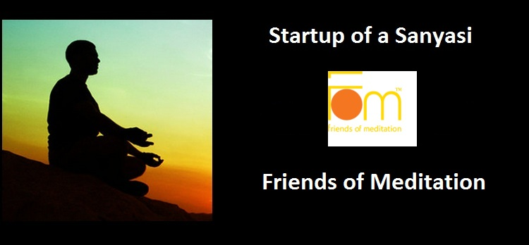 Startup of a Sanyasi : Friends of Meditation