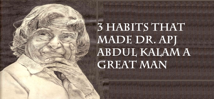3 Habits That Made Dr. APJ Abdul Kalam a Great Man