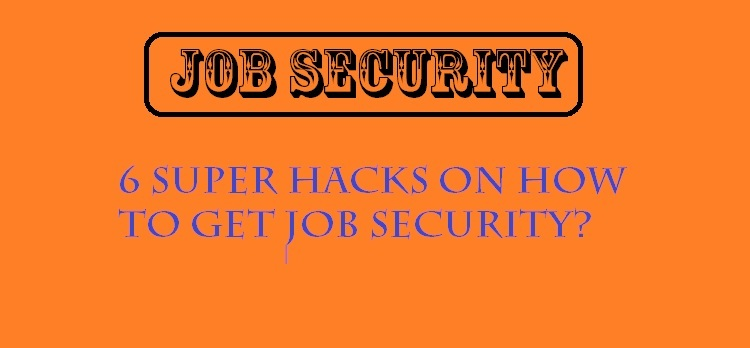 6 Super Hacks on How to Get Job Security?