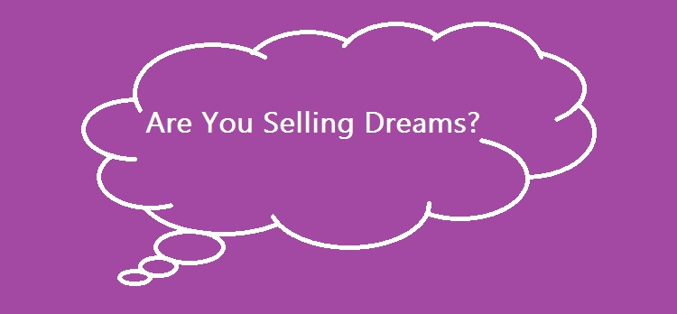 Are You Selling Dreams