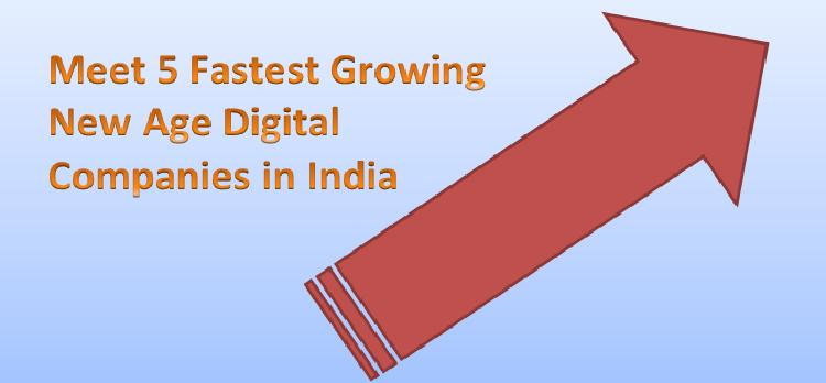 Meet 5 Fastest Growing New Age Digital Companies in India